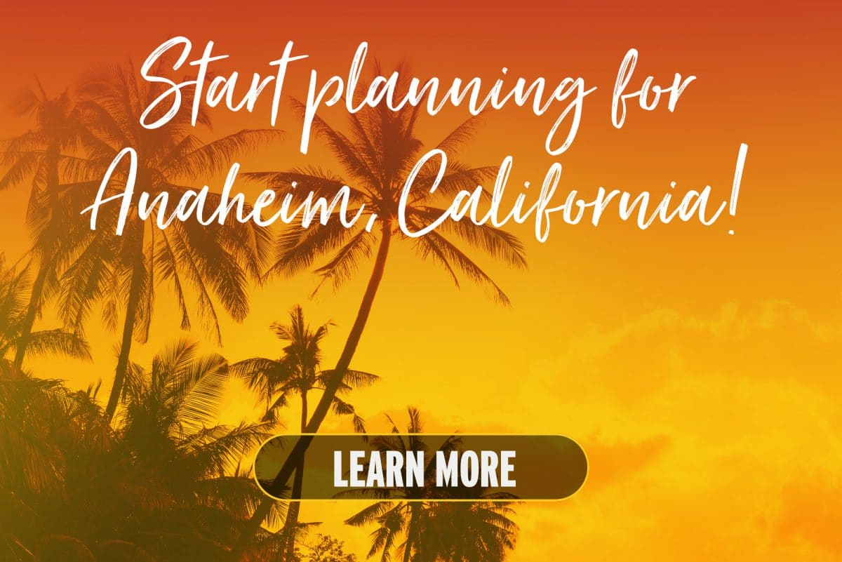 Start planning for Anaheim, California!